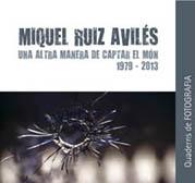 Miquel Ruiz Avilés: Una altra manera de captar el món, 1979-2013